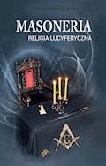 Masoneria. Religia lucyferyczna - Opracowanie zbiorowe - ebook
