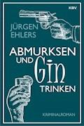 Abmurksen und Gin trinken - Jürgen Ehlers - E-Book