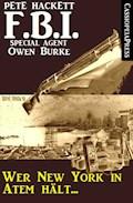 Wer New York in Atem hält (FBI Special Agent) - Pete Hackett - E-Book