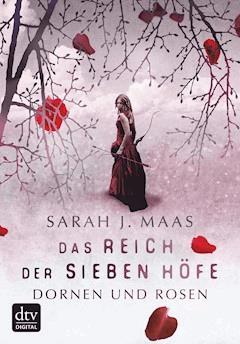 Das Reich der sieben Höfe – Dornen und Rosen - Sarah Maas - E-Book