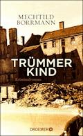 Trümmerkind - Mechtild Borrmann - E-Book
