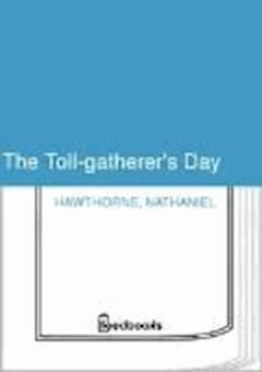 The Toll-gatherer's Day - Nathaniel Hawthorne - ebook