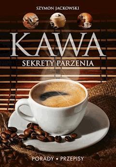 Kawa. Sekrety parzenia. Porady. Przepisy - Szymon Jackowski - ebook