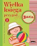 Wielka księga przygód 2. Basia - Zofia Stanecka, Marianna Oklejak - ebook