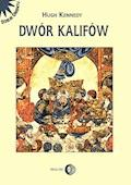 Dwór kalifów - Hugh Kennedy - ebook