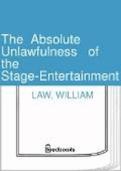 The  Absolute Unlawfulness   of the  Stage-Entertainment - William Law - ebook