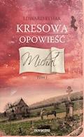 Kresowa opowieść. Tom I: Michał - Edward Łysiak - ebook