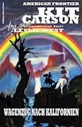 Kit Carson #6: Wagenzug nach Kalifornien - Leslie West - E-Book