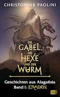 Die Gabel, die Hexe und der Wurm. Geschichten aus Alagaësia. Band 1: Eragon - Christopher Paolini - E-Book