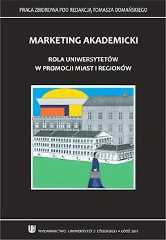 Marketing akademicki. Rola uniwersytetów w promocji miast i regionów - Tomasz Domański - ebook