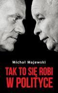 Tak to się robi w polityce - Michał Majewski - ebook