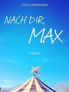 Nach dir, Max - Leena Parkkinen - E-Book
