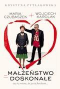 Małżeństwo doskonałe. Czy ty wiesz,że ja cię kocham - Wojciech Karolak - ebook