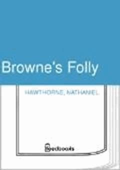 Browne's Folly - Nathaniel Hawthorne - ebook
