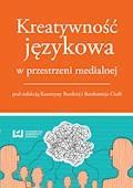 Kreatywność językowa w przestrzeni medialnej - Katarzyna Burska, Bartłomiej Cieśla - ebook