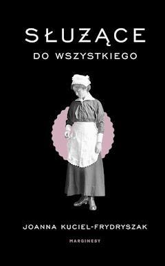 Służące do wszystkiego - Joanna Kuciel-Frydryszak - ebook