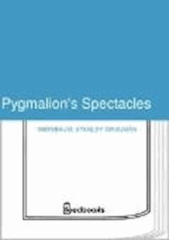 Pygmalion's Spectacles - Stanley Grauman Weinbaum - ebook