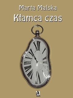 Kłamca czas - Marta Malska - ebook
