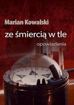 Ze śmiercią w tle. Opowiadania - Marian Kowalski - ebook
