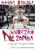 Wnuczkożonka, czyli jak utrzymać laskę - Hanna Bakuła - audiobook