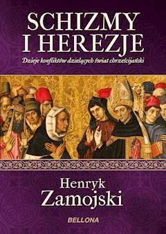 Schizmy i herezje - Henryk Zamojski - ebook
