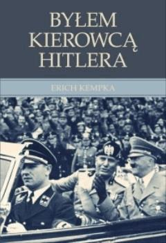 BYŁEM KIEROWCĄ HITLERA - Erich Kempka - ebook