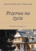 Przerwa na życie - Jolanta Wachowicz-Makowska - ebook