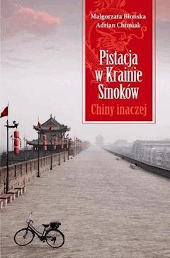Pistacja w Krainie Smoków. Chiny inaczej - Małgorzata Błońska, Adrian Chimiak - ebook