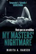 My Masters' Nightmare - Temporada 1, Episodio 1 - Secuestrada - Marita A. Hansen - E-Book