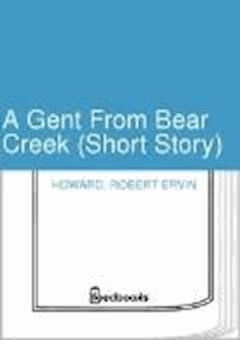 A Gent From Bear Creek (Short Story) - Robert Ervin Howard - ebook
