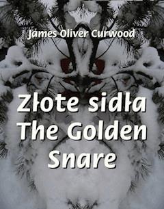Złote sidła. The Golden Snare - James Oliver Curwood - ebook