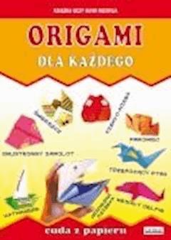 Origami dla każdego. Cuda z papieru - Beata Guzowska, Anna Smaza - ebook