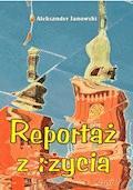 Reportaż z życia - Aleksander Janowski - ebook