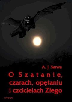 O Szatanie, czarach, opętaniu i czcicielach Złego - Andrzej Sarwa - ebook