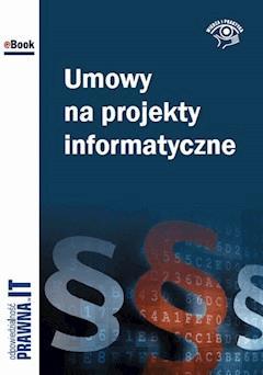 Umowy na projekty informatyczne - Łukasz Bazański, Jerzy Filipowicz, Katarzyna Kaczanowska - ebook
