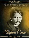 The Collected Complete Works of Stephen Crane - Stephen Crane - ebook