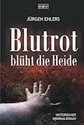 Blutrot blüht die Heide - Jürgen Ehlers - E-Book