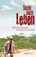 Sucht nach Leben - Andreas Altmann - E-Book