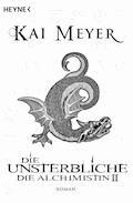 Die Unsterbliche - Die Alchimistin II - Kai Meyer - E-Book