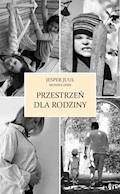 Przestrzeń dla rodziny - Jesper Juul, Monica Øien - ebook