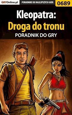"Kleopatra: Droga do tronu - poradnik do gry - Artur ""Arxel"" Justyński - ebook"