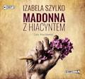 Madonna z hiacyntem - Izabela Szylko - audiobook
