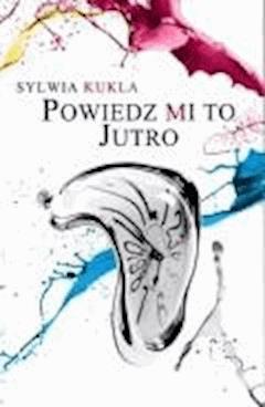Powiedz mi to jutro - Sylwia Kukla - ebook