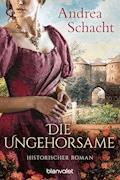 Die Ungehorsame - Andrea Schacht - E-Book