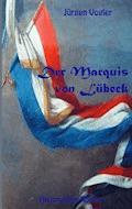 Der Marquis von Lübeck - Jürgen Vogler - E-Book