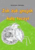 Jak żuk gnojak kulę toczył - Katarzyna Michalec - ebook