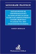 Kształtowanie się odpowiedzialności za niewłaściwe leczenie na gruncie amerykańskiego systemu prawnego w latach 1794-1860. Studium historyczno-prawne - Marcin Michalak - ebook