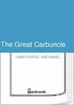 The Great Carbuncle - Nathaniel Hawthorne - ebook