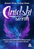 Anielski sennik. Odczytywanie wiadomości przekazywanych przez anioły i przewodników sennych - Doreen Virtue, Melissa Virtue - ebook