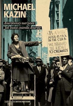 Amerykańscy marzyciele. Jak lewica zmieniła Amerykę - Prof. Michael Kazin - ebook